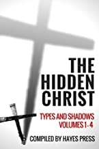 The Hidden Christ - Types and Shadows: Volumes 1-4