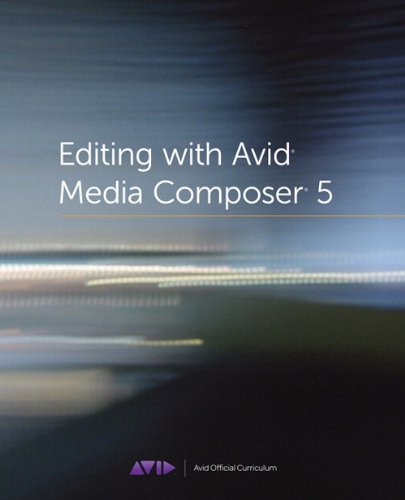 Editing with Avid Media Composer 5 (Avid Official Curriculum)