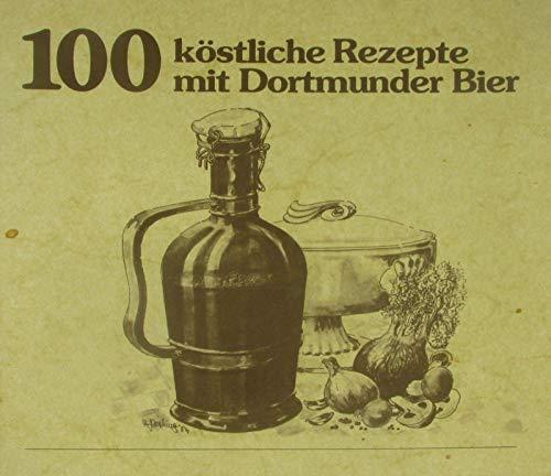 100 köstliche Rezepte mit Dortmunder Bier