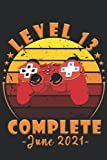 Level 13 Complete June 2021: Gaming Notebook Birthday Gift 13 years Old Video Games Journal For Boys, Girls 6x9in 120 Pages