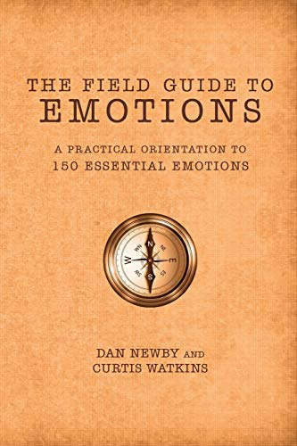 Compare Textbook Prices for The Field Guide to Emotions: A Practical Orientation to 150 Essential Emotions A Practical Orientation 150 Essential Emotions 1 Edition ISBN 9781732450929 by Newby, Dan,Watkins, Curtis