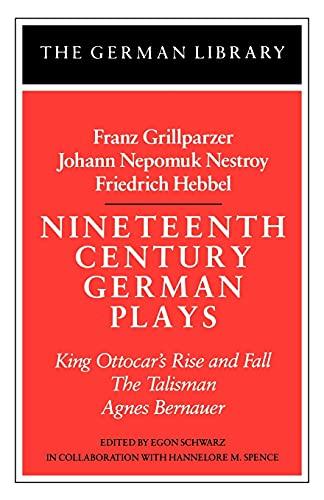 Nineteenth Century German Plays: Fraz Grillparzer, Johann Nepomuk Nestroy, Friedrich Hebbel: King Ottocar's Rise and Fall, the Talisman, Agnes Bernaue (German Library)