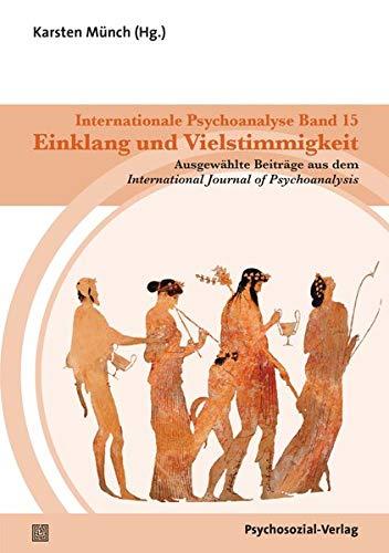 Internationale Psychoanalyse Band 15: Einklang und Vielstimmigkeit: Ausgewählte Beiträge aus dem International Journal of Psychoanalysis