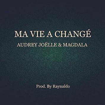 Ma Vie A Changé (feat. Magdala)