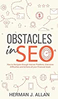 OBSTACLES in SEO: How to Navigate through Internet Problems, Overcome Difficulties and Achieve all your Financial Goals (The Seo Secrets)