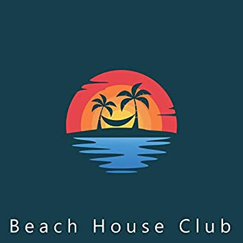 Beach House Club – Deep Chillout Vibes, Summer Party, Places and Faces, Lounge Music