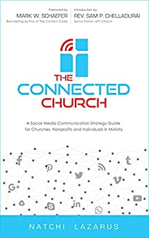 The Connected Church: A Social Media Communication Strategy  Guide  for Churches, Nonprofits and Individuals  in Ministry by [Natchi Lazarus]