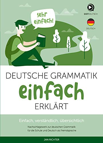 Deutsche Grammatik einfach erklärt - Unkompliziertes und verständliches Nachschlagewerk zur deutschen Grammatik