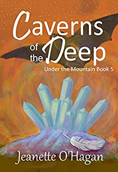 [Jeanette O'Hagan]のCaverns of the Deep (Under the Mountain Book 5) (English Edition)