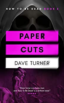 Paper Cuts (The 'How To Be Dead' Comedy Horror Series Book 2) by [Dave Turner]