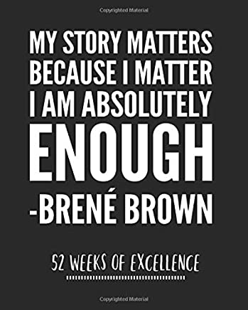 My Story Matters Because I Matter I Am Absolutely Enough: 52 Week Planner/ Brene Brown Quote/Habit Tracker/ Goal Planner/ Journal/ Notebook/ Diary