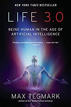 Life 3.0: Being Human in the Age of Artificial Intelligence by [Max Tegmark]
