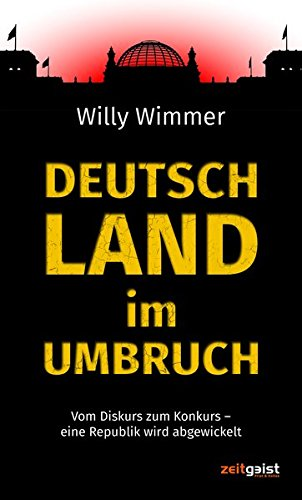 Deutschland im Umbruch: Vom Diskurs zum Konkurs – eine Republik wird abgewickelt
