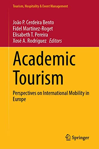 Academic Tourism: Perspectives on International Mobility in Europe (Tourism, Hospitality & Event Management)