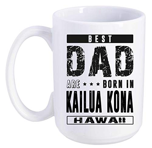 Father's Day Gift From Daughter, Son - Best Dad Are Born In Kailua-Kona Hawaii HI - Funny Gift Ideas For Papa, Grandpa - Fathers Day Coffee Mug 15 oz