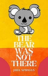 The Bear Was Not There by Joel Spriggs book cover