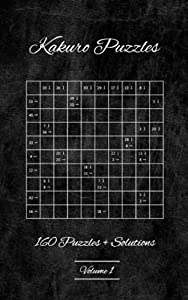 Kakuro Puzzles | 160 Puzzles with Solutions | Volume 1