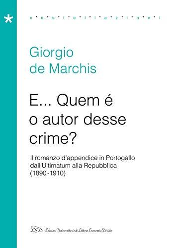 E… Quem é o autor desse crime?: Il romanzo d'appendice in Portogallo tra Ultimatum e Repubblica (1890-1910) (Italian Edition)