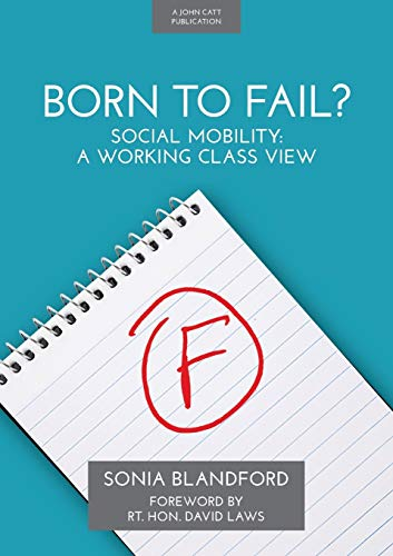 Born to Fail: Social Mobility: A Working Class View PDF Books