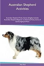 Australian Shepherd Activities Australian Shepherd Tricks, Games & Agility. Includes: Australian Shepherd Beginner to Advanced Tricks, Series of Games, Agility and More