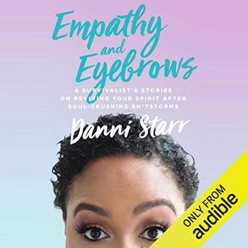 Empathy and Eyebrows: A Survivalist's Stories on Reviving Your Spirit After Soul-Crushing Sh*tstorms Titelbild