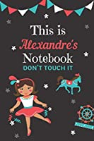This is Alexandre's notebook please don't touch it: personalized lined notebook/journal gift for Alexandre I A unique notebook gift for birthday or any occasion.