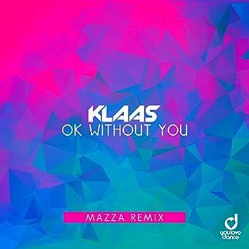 Ok Without You (Mazza Remix)