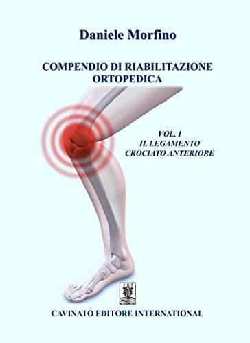 Compendio di riabilitazione ortopedica. Il legamento crociato anteriore (Vol. 1)