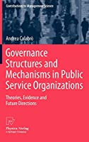 Governance Structures and Mechanisms in Public Service Organizations: Theories, Evidence and Future Directions (Contributions to Management Science)