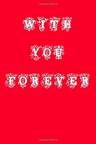 With You Forever Notebook Journal 6x9 120 Pages: lovely Lined Paper Notebook,Personal use, School, Home, College, Love Heart gifts for Men, Women, ... wife, Husband. (Love you Journals, Band 39)
