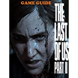 The Last of Us Part II: The Beginner 100% Guide and Walkthrough, Tips, Tricks, Strategy Help You to Earn the Platinum Trophy. (English Edition)