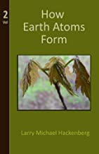 How Earth Atoms Form: Volumn 2 (Mysteries of Earth Explained) (Volume 2)