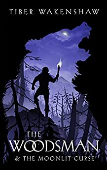 The Woodsman & The Moonlit Curse by [Tiber Wakenshaw]
