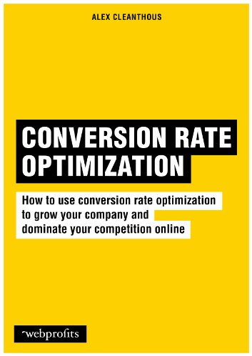 Conversion Rate Optimization: How to use conversion rate optimization to grow your company and dominate your competition online (English Edition)