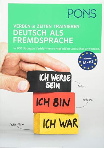 PONS Verben und Zeiten trainieren Deutsch als Fremdsprache: In 200 Übungen Verbformen richtig bilden und sicher anwenden
