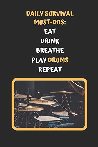 Daily Survival Must-Dos: Eat, Drink, Breathe, Play Drums, Repeat: Novelty Lined Notebook / Journal To Write In Perfect Gift Item (6 x 9 inches)