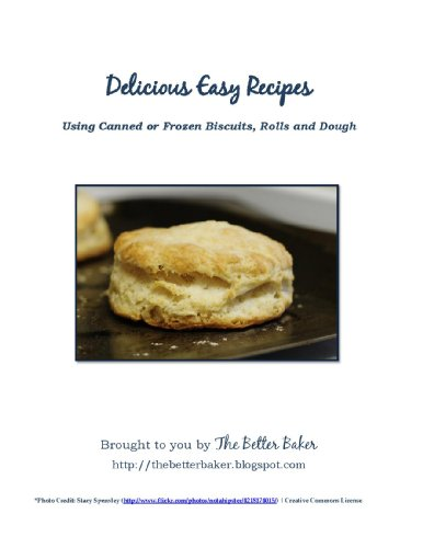 Delicious and Easy Recipes Using Canned or Frozen Biscuits, Rolls, and Dough...