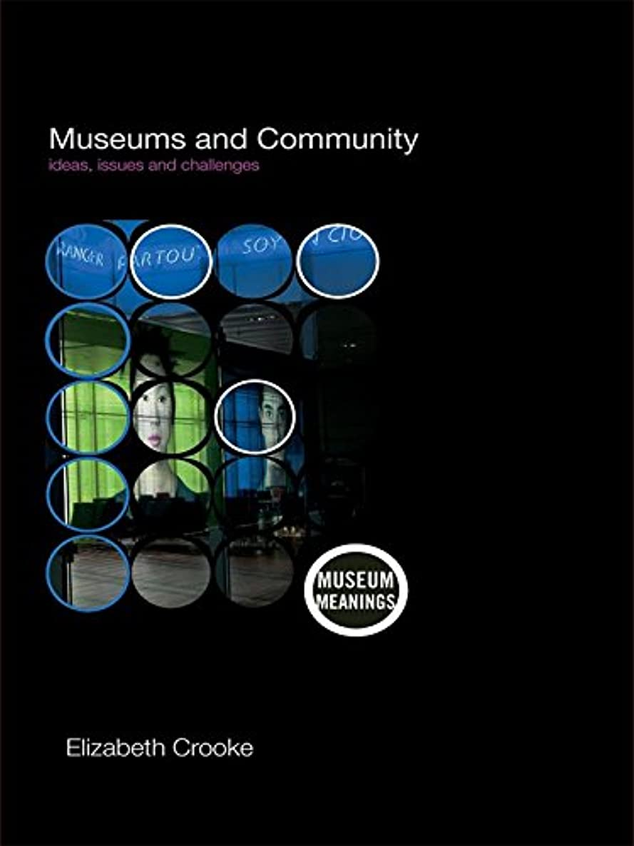 オーブン慈悲取り替えるMuseums and Community: Ideas, Issues and Challenges (Museum Meanings) (English Edition)