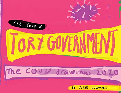 1872 Days of Tory Government: The Covid Drawings 2020