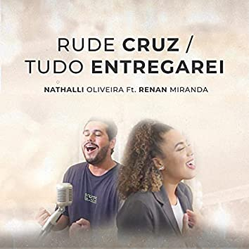 Rude Cruz / Tudo Entregarei