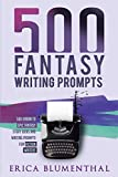 500 FANTASY WRITING PROMPTS: Fantasy Story Ideas and Writing Prompts for Fiction Writers