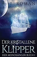 Der kristallene Klipper (Der Mondsaenger)