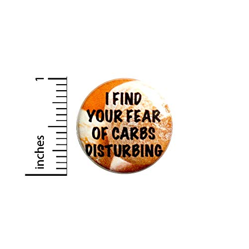 Funny Button I Find Your Fear of Carbs Disturbing I Love Carbs Pinback Backpack or Jacket Pin 1 Inch 91-19