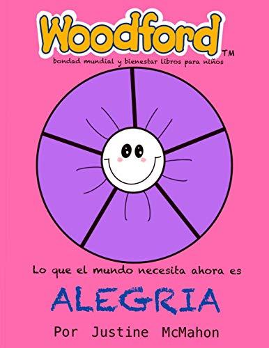 Lo que el mundo necesita ahora es Alegria: Woodford bondad mundial y bienestar libros para niños