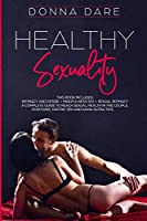 Healthy Sexuality: This book includes: INTIMACY AND DESIRE + MINDFULNESS SEX + SEXUAL INTIMACY a complete guide to reach sexual health in the couple. Positions, tantric sex and kama sutra tips