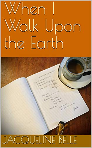 When I Walk Upon the Earth by [Jacqueline Belle]