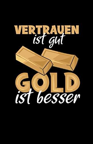 Vertrauen ist gut Gold ist besser: Notizbuch mit 120 Seiten linierten Papier (5.5x8,5 Zoll, ca. DIN A5 / 13.97 x 21.59 cm) Gold Goldbarren Aktien Trader Aktionär Sparfuchs Investor