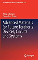 Advanced Materials for Future Terahertz Devices, Circuits and Systems (Lecture Notes in Electrical Engineering, 727)