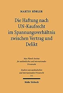 Die Haftung Nach Un-Kaufrecht Im Spannungsverhaltnis Zwischen Vertrag Und Delikt: Ein Rechtsvergleichender Blick Aus Sicht...