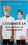 COVIDIOTAS: Actos idióticos en tiempos de virus (Spanish Edition)